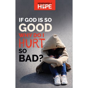 If God Is So Good Why Do I Hurt So Bad? Messengers of Hope Sharing Tract
