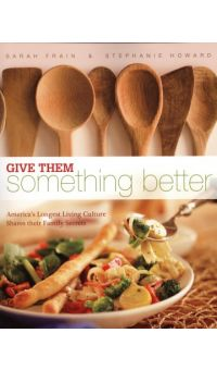 **OUT OF STOCK** Give Them Something Better Cookbook