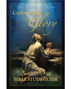 The Desire of Ages: Gethsemane to Glory