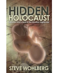 Hidden Holocaust: Discover God's Love in the Abortion Nightmare