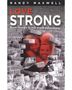 Love Strong: Break through to Your Dream Relationship!