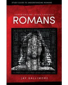 Experiencing Jesus Through Romans: Study Guide to Understanding Romans