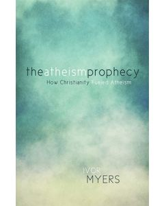 The Atheism Prophecy: How Christianity Fueled Atheism